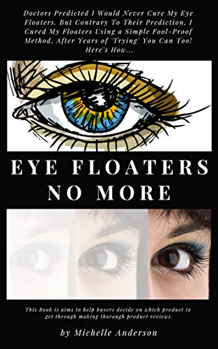 Eye Floaters No More Book Reviews - The Most Effective Solution forEye Floaters No More: Eye Floaters No More Experts Share Their Advice (English Edition)