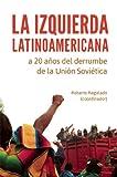 La Izquierda Latinoamericana A 20 Anos del Derrumbe de la Union Sovietica = Latin American Left 20 Years of the Collapse of the Soviet Union