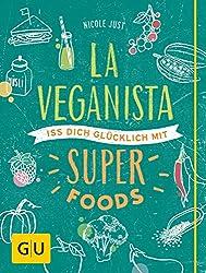La Veganista. Iss Dich glücklich mit Superfoods (GU Autoren-Kochbücher) (German Edition)