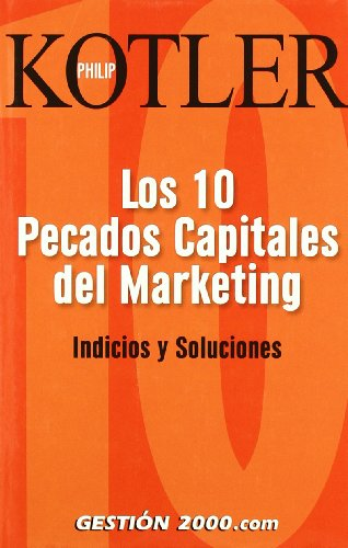 Los 10 pecados capitales del marketing: Indicios y soluciones (MARKETING Y VENTAS) por Philip Kotler