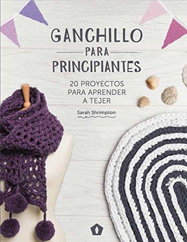 Ganchillo para principiantes : 20 proyectos para aprender a tejer