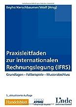 Praxisleitfaden zur internationalen Rechnungslegung (IFRS): Grundlagen. Fallbeispiele. Musterabschluss. hier kaufen