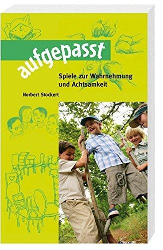 aufgepasst: Spiele zur Wahrnehmung und Achtsamkeit by Norbert Stockert (2015-04-30)