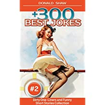 +300 Best Jokes: Dirty One-Liners and Funny Short Stories Collection (Donald's Humor Factory Book 2) (English Edition)
