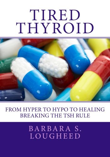 Tired Thyroid: From Hyper to Hypo to Healing - Breaking the TSH Rule