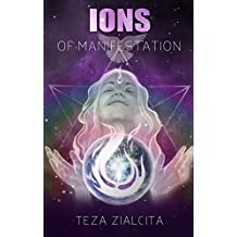Ions of Manifestation: Manifesting Your Heart's Desires Through the Akashic Records (English Edition)