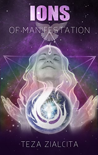 Ions of Manifestation: Manifesting Your Heart's Desires Through the Akashic Records (English Edition) (Ionen-records)