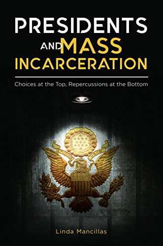 presidents-and-mass-incarceration-choices-at-the-top-repercussions-at-the-bottom