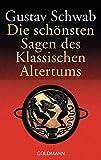 Die schönsten Sagen des Klassischen Altertums: Roman - Gustav Schwab
