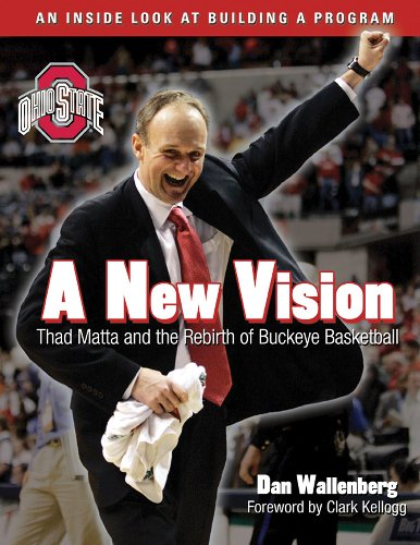 A New Vision: Thad Matta and the Rebirth of Buckeye Basketball por Dan Wallenberg