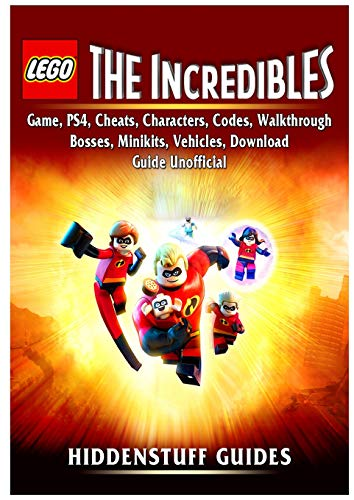 Lego The Incredibles Game, PS4, Cheats, Characters, Codes, Walkthrough, Bosses, Minikits, Vehicles, Download Guide Unofficial por Hiddenstuff Guides