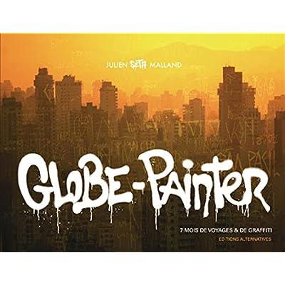 Globe-painter: 7 mois de voyages et de graffiti