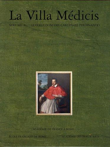La Villa Médicis : Volume 4, Le collezioni del cardinale Ferdinando - I dipinti e le sculture par  Alessandro Cecchi, Carlo Gasparri