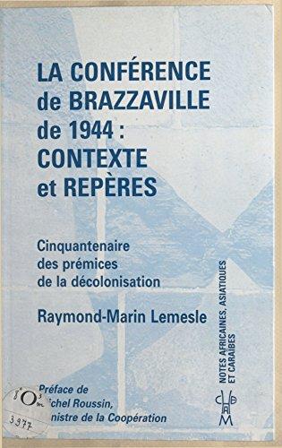 La Conférence de Brazzaville de 1944, contexte et repères : cinquantenaire des prémices de la décolonisation pdf ebook