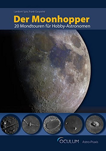 Der Moonhopper: 20 Mondtouren für Hobby-Astronomen