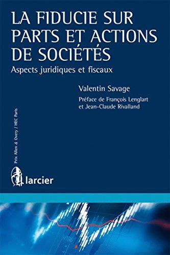 La fiducie sur parts et actions de sociétés: Aspects juridiques et fiscaux