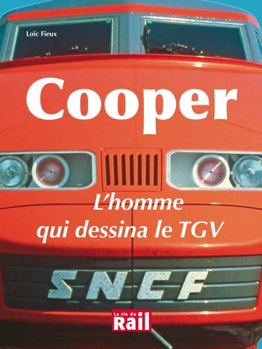 Descargar Libro Cooper : L'homme qui dessina le TGV de Loïc Fieux