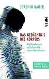 Das Gedächtnis des Körpers: Wie Beziehungen und Lebensstile unsere Gene steuern - Joachim Bauer