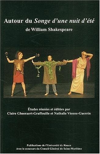 Autour du Songe d'une nuit d'été de William Shakespeare : Actes du Colloque organisé par l'Université de Rouen les 22-23 novembre 2002 par le CETAS-ERAC