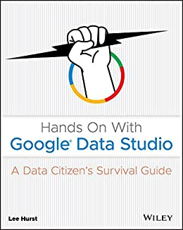 Hands On With Google Data Studio: A Data Citizens Survival Guide ...