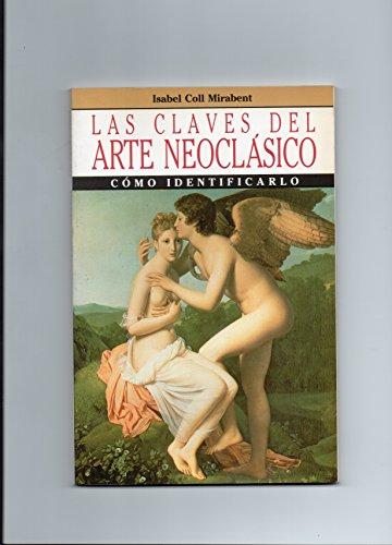 Claves del arte neoclasico,las por Isabel Coll Mirabent