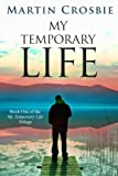 My Temporary Life (My Temporary Life Trilogy) by Martin Crosbie