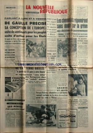 NOUVELLE REPUBLIQUE (LA) [No 5397] du 15/06/1962 - DE GAULLE PRECISE SA CONCEPTION DE L'EUROPE -200 OUVRIERS VICTIMES D'UNE INTOXICATION ALIMENTAIRE A TOULOUSE -L'O.A.S. / INTENSIFICATION DE LA TERRE BRULEE -MICHEL JAZY BAT LE RECORD DU MONDE DU 2000 -LES PERILS D'UNE ORGANISATION A CHAUD PAR ROURE -GERARD PALISSE REHABILITE REPREND CONFIANCE EN LA VIE PARMI LES SIENS A THIZAY -ARABE ET JUIFS SE SONT BATTUS A JERUSALEM -LE PRIX J.F. ARMORIN A MICHELE GRANDJEAN -LES CONFLITS SOCIAUX