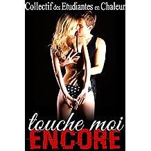 Touche Moi...ENCORE !  ( + Histoire BONUS): (Nouvelle Érotique, Interdit, Fantasmes, Première Fois, Soumission, Initiation)