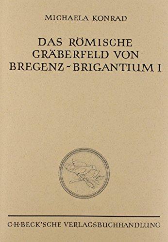 Das römische Gräberfeld von Bregenz-Brigantium: Band I: Die Körpergräber des 3. bis 5. Jahrhunderts (Münchner Beiträge zur Vor- und Frühgeschichte)
