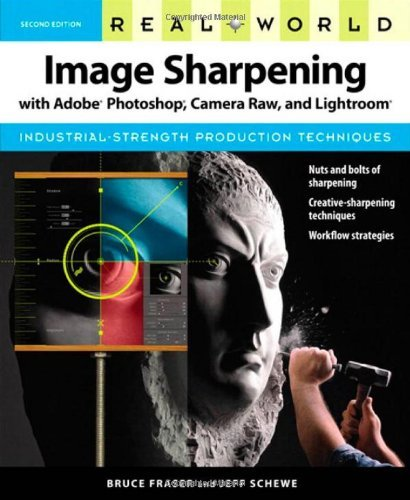 Real World Image Sharpening with Adobe Photoshop, Camera Raw, and Lightroom (2nd Edition) by Bruce Fraser (2009-08-31)