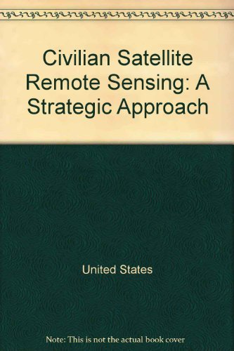 civilian-satellite-remote-sensing-a-strategic-approach-by-office-of-technology-assessment-congress-o