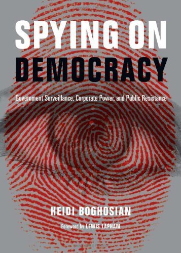 Spying on Democracy: Government Surveillance, Corporate Power and Public Resistance (City Lights Open Media) by Boghosian, Heidi (2013) Paperback