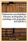 Telecharger Livres Dictionnaire encyclopedique d histoire de biographie de mythologie et de geographie K Z (PDF,EPUB,MOBI) gratuits en Francaise