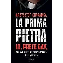 La prima pietra: Io, prete gay, e la mia ribellione all'ipocrisia della Chiesa