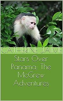 Stars Over Panama: The McGrew Adventures (English Edition) de [Jaime, Catherine]