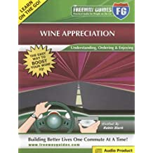 Wine Appreciation: Understanding, Ordering & Enjoying (Practical Audio for People on the Go)