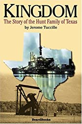 Kingdom: The Story of the Hunt Family of Texas by Jerome Tuccille (2004-02-01)