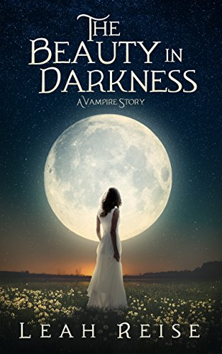 The Beauty in Darkness (Book 1) by Leah Reise