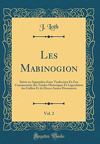 Les Mabinogion, Vol. 2: Suivis En Appendice D'Une Traduction Et D'Un Commentaire Des Triades Historiques Et Legendaires Des Gallois Et de Divers Autres Documents (Classic Reprint)