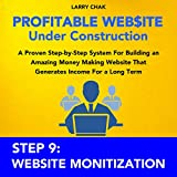 Profitable Website Under Construction - Step 9: Website Monetization: A Proven Step-by-Step System for Building an Amazing Money Making Website That Generates Income for a Long Term