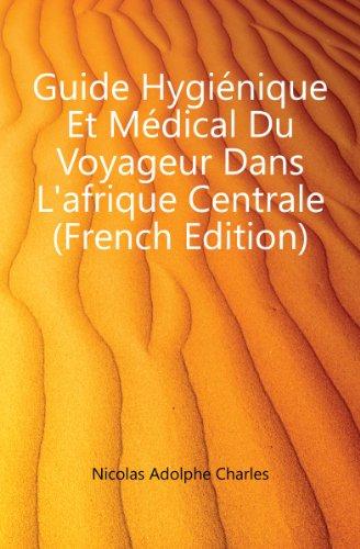 Guide Hygiénique Et Médical Du Voyageur Dans L'afrique Centrale (French Edition)