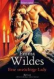 Eine unzüchtige Lady: Roman - Emma Wildes