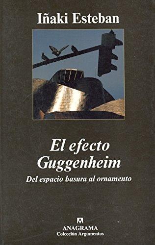 El efecto Guggenheim: Del espacio basura al ornamento (Argumentos)
