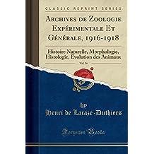 Archives de Zoologie Experimentale Et Generale, 1916-1918, Vol. 56: Histoire Naturelle, Morphologie, Histologie, Evolution Des Animaux (Classic Reprint)
