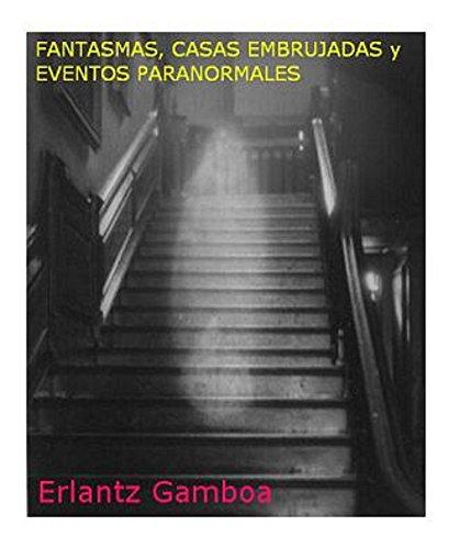 FANTASMAS, CASAS EMBRUJADAS y EVENTOS PARANORMALES por Erlantz Gamboa