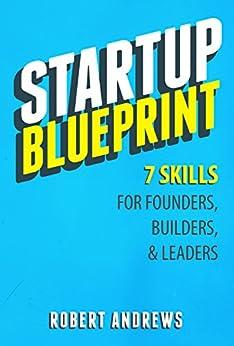 Startup Blueprint: 7 Skills For Founders, Builders & Leaders (English Edition) par [Andrews, Robert]