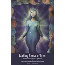 Making Sense of Men: A Woman's Guide to a Lifetime of Love, Care and Attention from All Men by Alison Armstrong (2008) Paperback