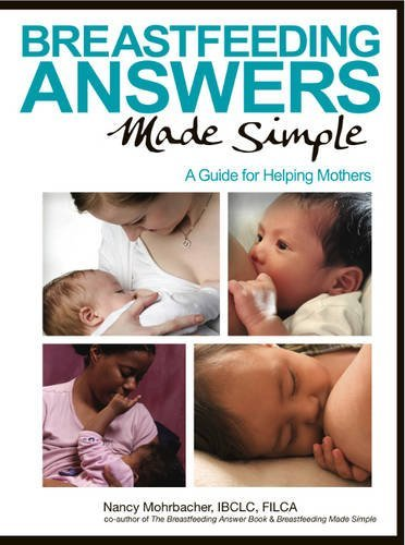 Breastfeeding Answers Made Simple: A Guide for Helping Mothers by Nancy Mohrbacher Ibclc Filca (2010-07-16)