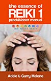 The Essence of Reiki 1 - Usui Reiki Level 1 Practitioner Manual: The complete guide to the First Degree Usui Method of Natural Healing (English Edition)