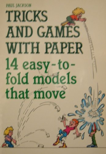 Tricks and Games with Paper: 14 Easy-to-fold Models That Move by Paul Jackson (1985-05-16)